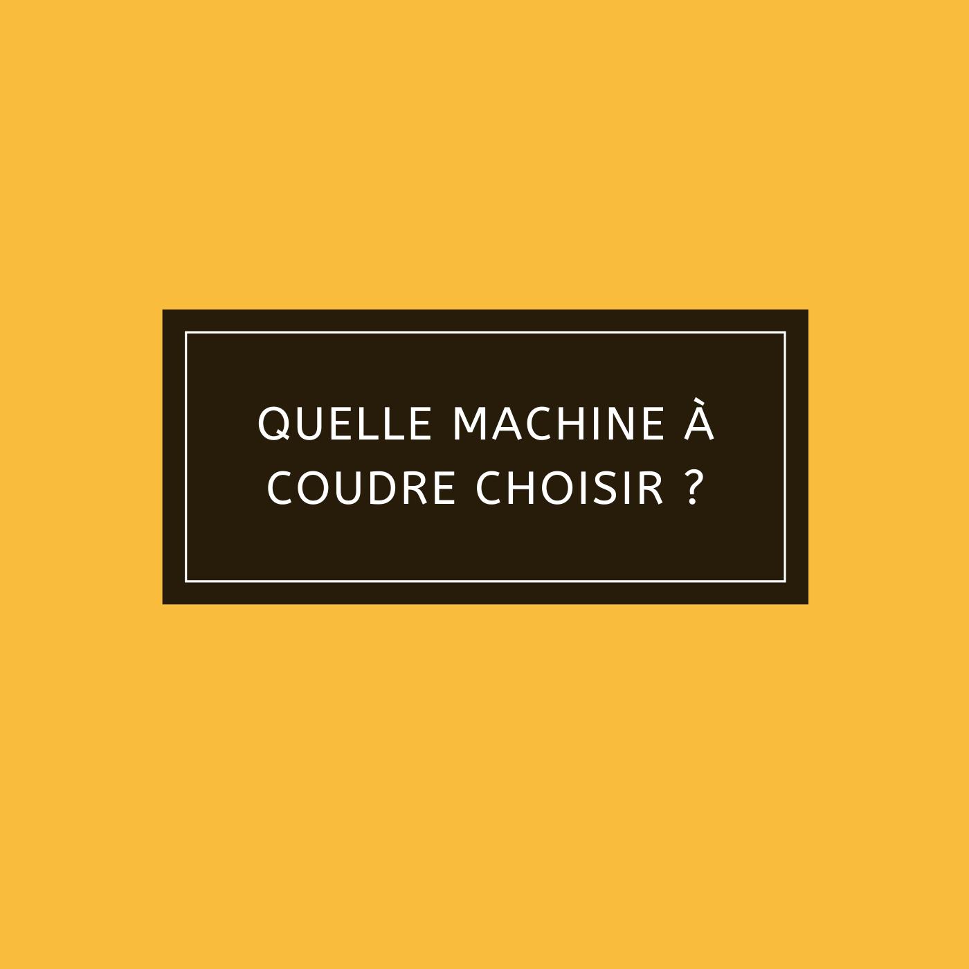 Quelle machine à coudre choisir ?