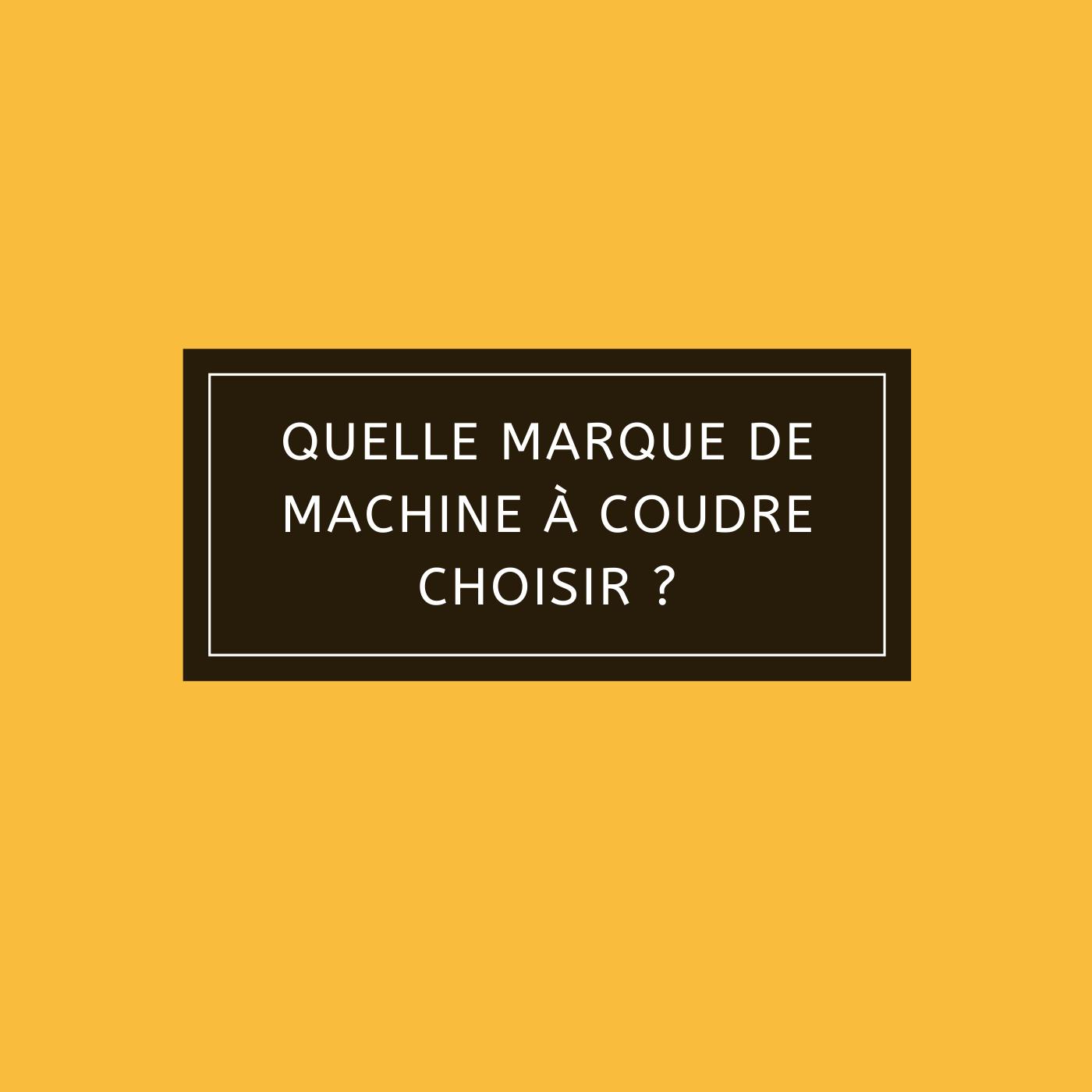 Quelle marque de machine à coudre choisir ?