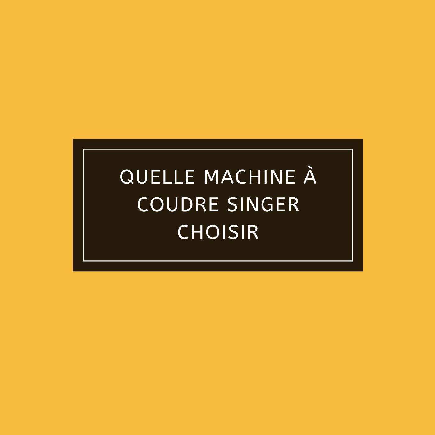 Quelle machine à coudre Singer choisir