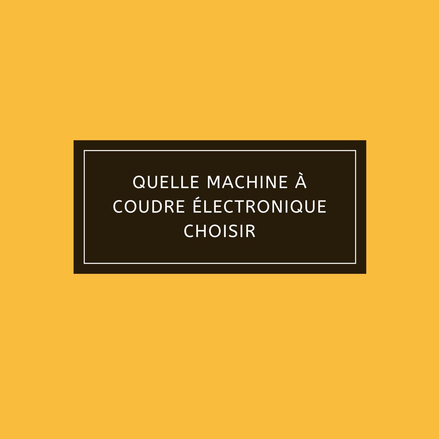 Quelle machine à coudre électronique choisir