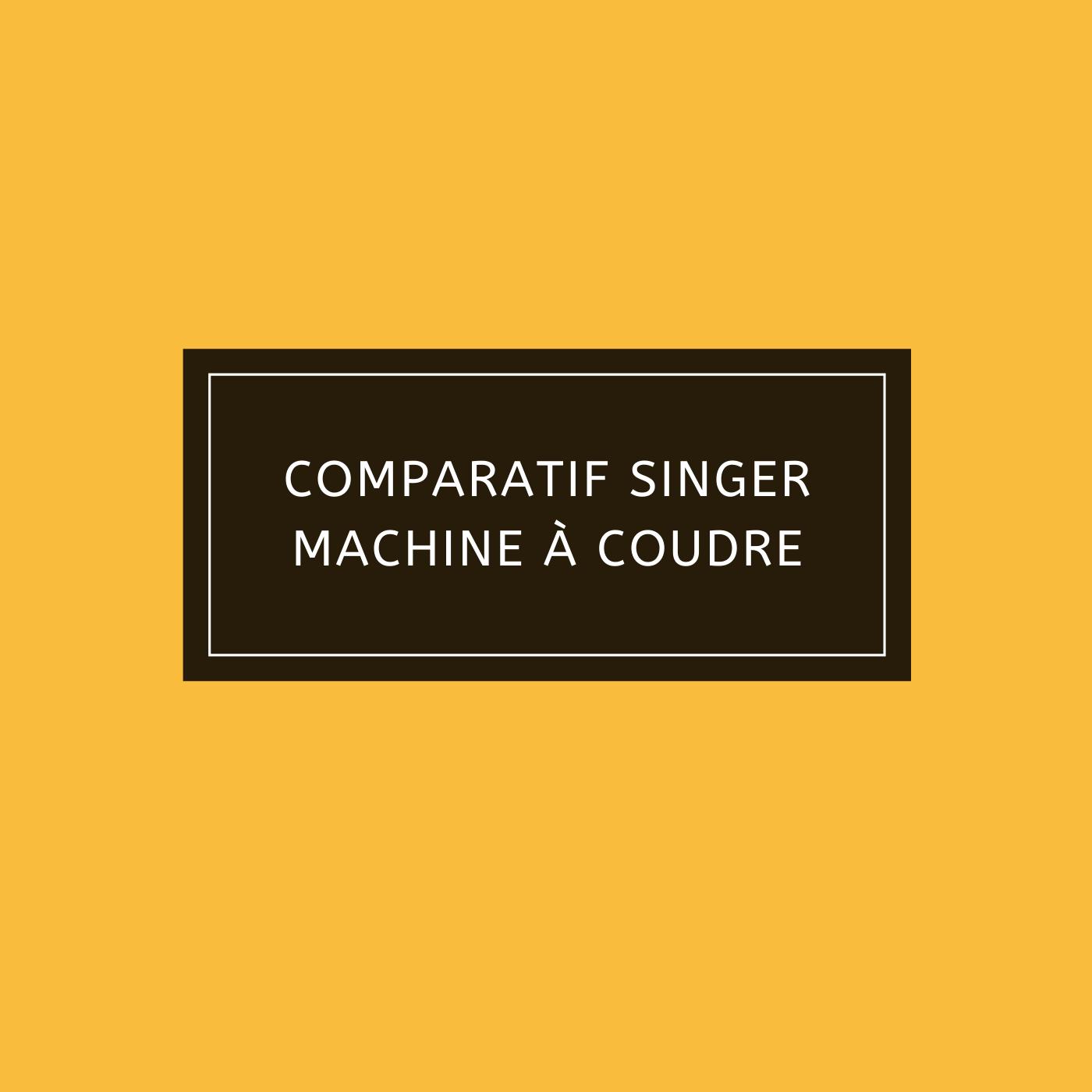 Comparatif singer machine à coudre